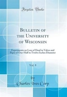 Bulletin of the University of Wisconsin, Vol. 9: Experiments on Loss of Head in Valves and Pipes of…