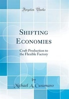 Shifting Economies: Craft Production to the Flexible Factory (Classic Reprint)