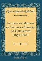 Lettres de Madame de Villars à Madame de Coulanges (1679-1681) (Classic Reprint)