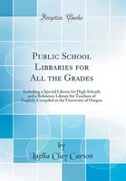 Public School Libraries for All the Grades: Including a Special Library for High Schools and a…