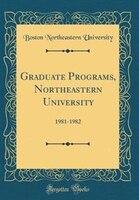 Graduate Programs, Northeastern University: 1981-1982 (Classic Reprint)