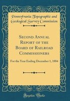 Second Annual Report of the Board of Railroad Commissioners: For the Year Ending December 1, 1884…