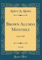 Brown Alumni Monthly, Vol. 80: April, 1980 (Classic Reprint)