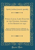 Public-Local Laws Enacted by the General Assembly at Its Session of 1931: Begun and Held in the…