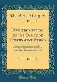 Reauthorization of the Office of Government Ethics: Hearing Before the Subcommittee on Civil Service of the Committee on Post Office and Civil Service, by United States Congress