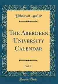 The Aberdeen University Calendar, Vol. 1 (Classic Reprint) by Unknown Author