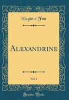Alexandrine, Vol. 1 (Classic Reprint)