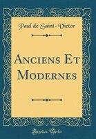 Anciens Et Modernes (Classic Reprint)