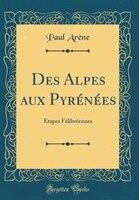 Des Alpes aux Pyrénées: Étapes Félibréennes (Classic Reprint)