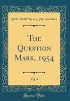 The Question Mark, 1954, Vol. 9 (Classic Reprint)