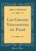 Les Grands Violonistes du Passé (Classic Reprint)