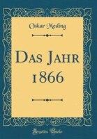Das Jahr 1866 (Classic Reprint)