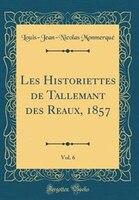 Les Historiettes de Tallemant des Reaux, 1857, Vol. 6 (Classic Reprint)