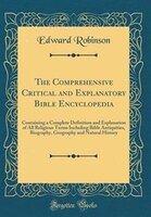The Comprehensive Critical and Explanatory Bible Encyclopedia: Containing a Complete Definition and…