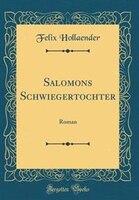 Salomons Schwiegertochter: Roman (Classic Reprint)