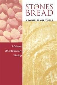 Stones For Bread: A Critique Of Contemporary Worship