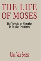 The Life Of Moses: The Yahwist As Historian In Exodus-Numbers