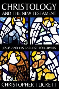 Christology and the New Testament: Jesus And His Earliest Followers