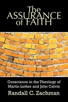 The Assurance Of Faith: Conscience In The Theology Of Martin Luther And John Calvin