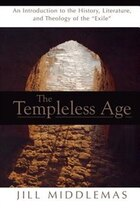 The Templeless Age: An Introduction To The History, Literature, And Theolog Of The Exile
