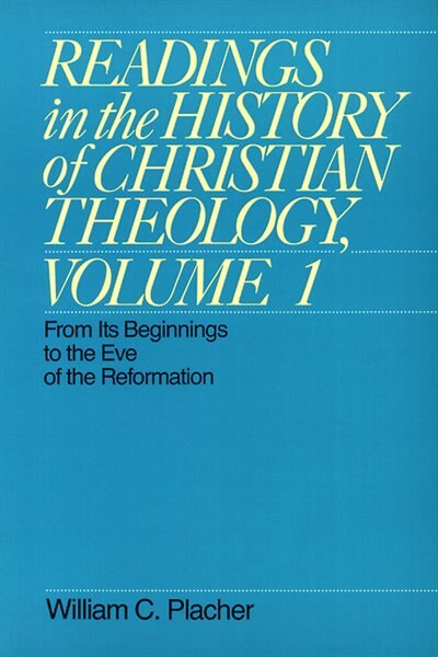 Readings In the History of Christian Theology: From Its Beginnings To The Eve Of The Reformation by William C. Placher