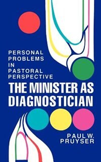 The Minister As Diagnostician: Personal Problems In Pastoral Perspective