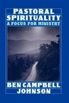 Pastoral Spirituality: A Focus For Ministry