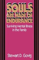 Souls Are Made Of Endurance: Surviving Mental Illness In The Family
