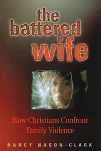 The Battered Wife: How Christians Confront Family Violence