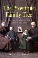 The Prostitute In The Family Tree: Discovering Humor And Irony In The Bible