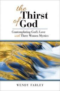 The THIRST OF GOD: Contemplating Gods Love with ThreeWomen Mystics