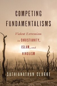COMPETING FUNDAMENTALISMS: Violent Extremism in Christianity,Islam, and Hinduism