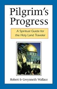 Pilgrim'S Progress: A Spiritual Guide For The Holy Land Traveler