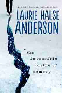 The Impossible Knife Of Memory by Laurie Halse Anderson