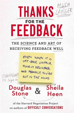 Book Thanks For The Feedback: The Science And Art Of Receiving Feedback Well by Douglas Stone