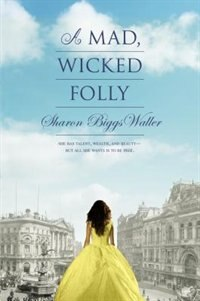 Book A Mad, Wicked Folly by Sharon Biggs Waller