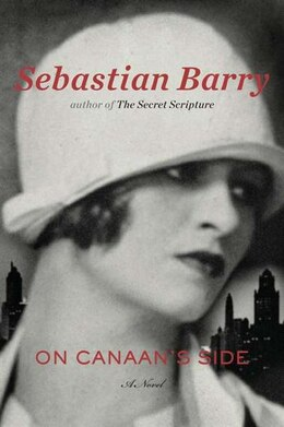 Book On Canaan's Side: A Novel by Sebastian Barry