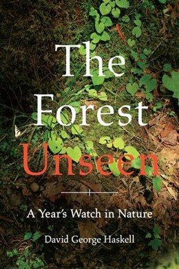 Book The Forest Unseen: A Year's Watch In Nature by David George Haskell