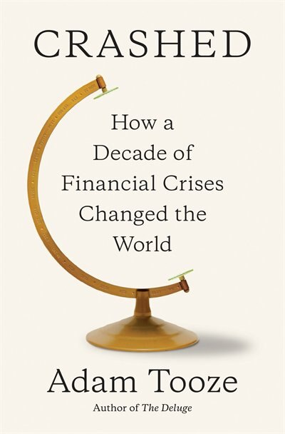 Crashed: How A Decade Of Financial Crises Changed The World de Adam Tooze