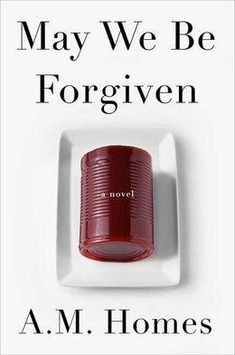 Book May We Be Forgiven: A Novel by A M Homes