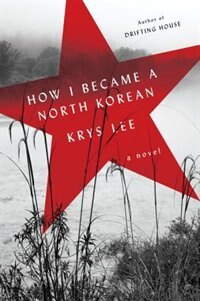 How I Became A North Korean: A Novel