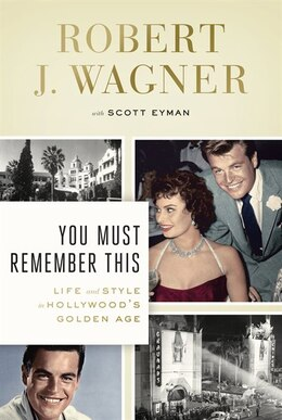 Book You Must Remember This: Life And Style In Hollywood's Golden Age by Robert J. Wagner