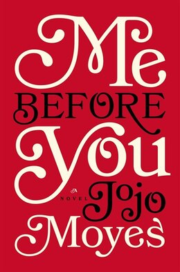 Book Me Before You: A Novel by Jojo Moyes