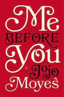 Me Before You: A Novel by Jojo Moyes