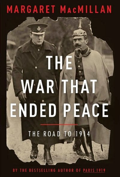 The War That Ended Peace: The Road To 1914 by Margaret Macmillan