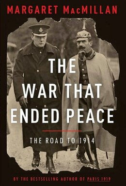 Book The War That Ended Peace: The Road To 1914 by Margaret Macmillan