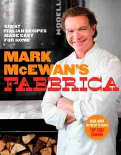 Mark Mcewan's Fabbrica: Great Italian Recipes Made Easy For Home by Mark Mcewan
