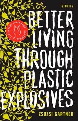 Book Better Living Through Plastic Explosives by Zsuzsi Gartner