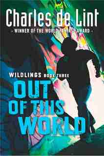 Out Of This World: Wildlings Book Three by Charles De Lint