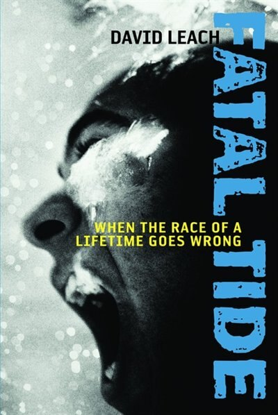 Fatal Tide: When The Race Of A Lifetime Goes Wrong by David Leach